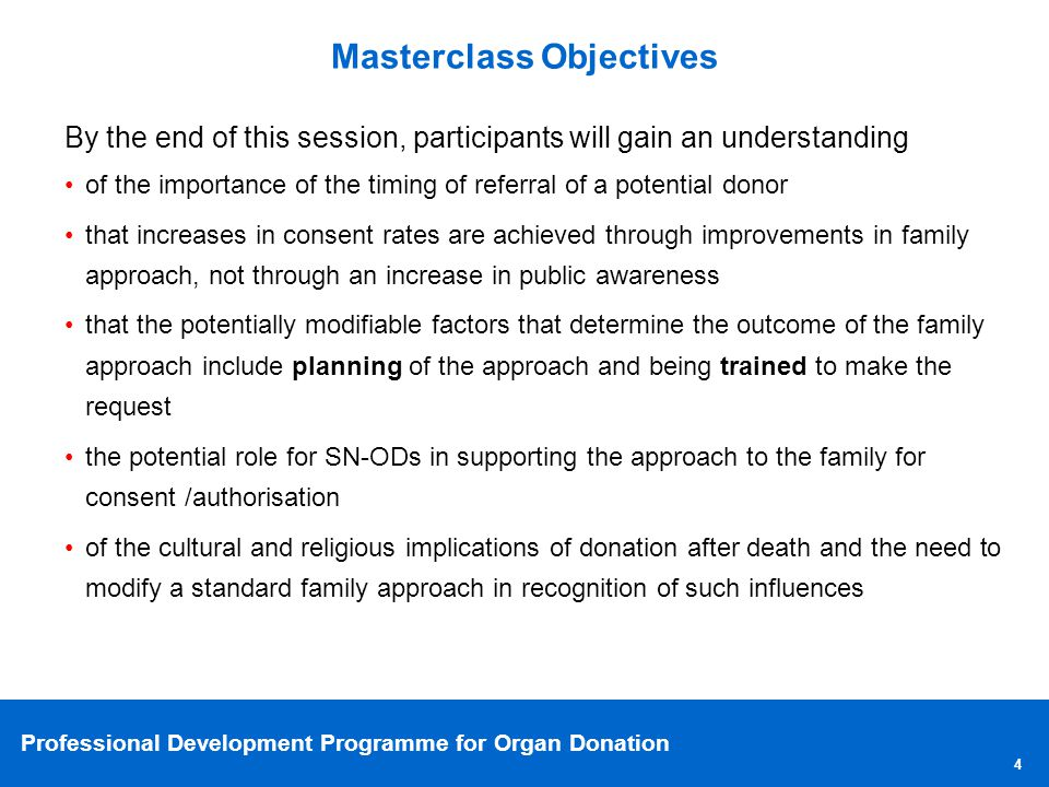 Professional Development Programme for Organ Donation 4 By the end of this session, participants will gain an understanding of the importance of the t