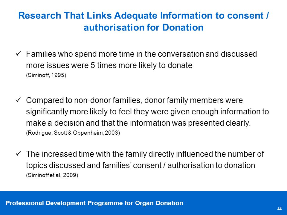 Professional Development Programme for Organ Donation 44 Research That Links Adequate Information to consent / authorisation for Donation Families who