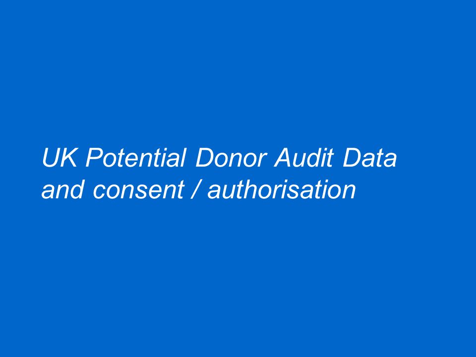 UK Potential Donor Audit Data and consent / authorisation