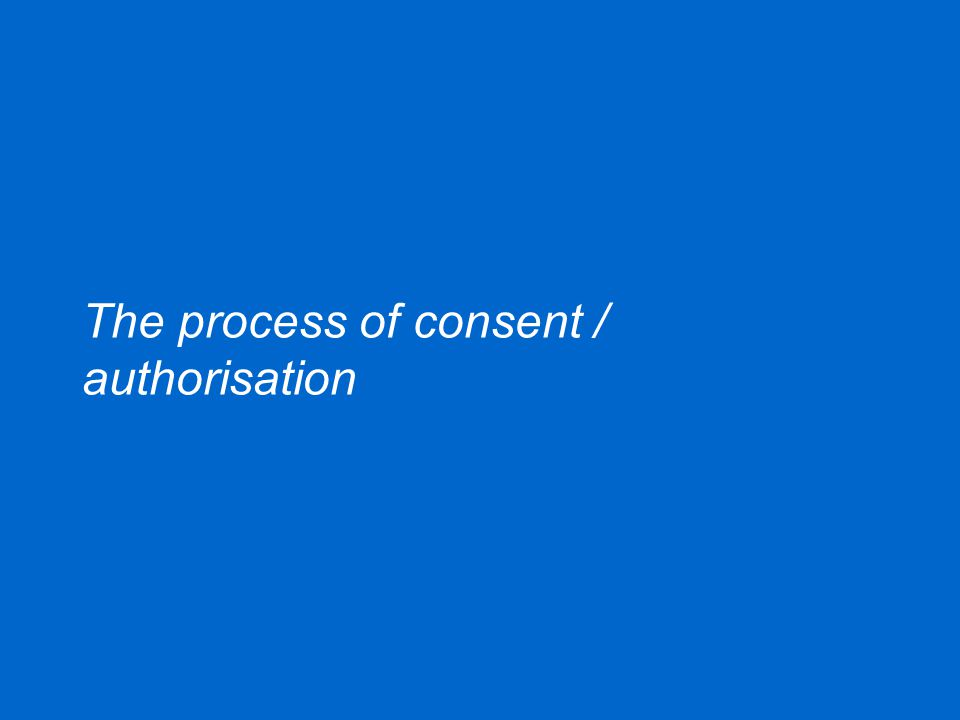 The process of consent / authorisation