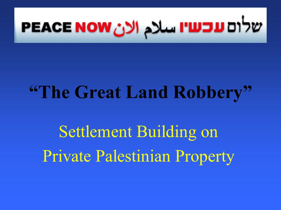 The Great Land Robbery Settlement Building on Private Palestinian Property