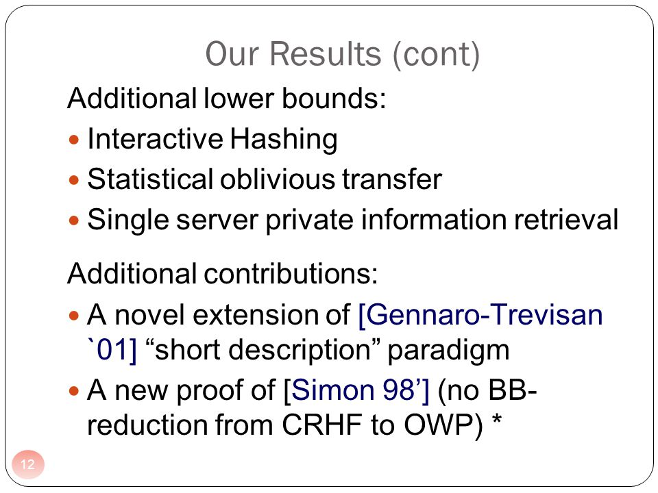 Our Results (cont) Additional lower bounds: Interactive Hashing Statistical oblivious transfer Single server private information retrieval Additional