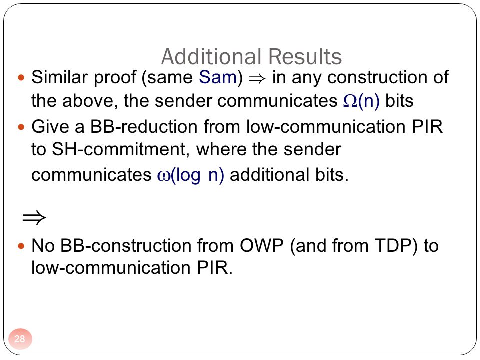 Similar proof (same Sam) ) in any construction of the above, the sender communicates (n) bits Give a BB-reduction from low-communication PIR to SH-com