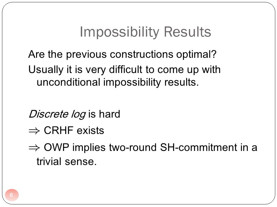 Impossibility Results Are the previous constructions optimal? Usually it is very difficult to come up with unconditional impossibility results. Discre