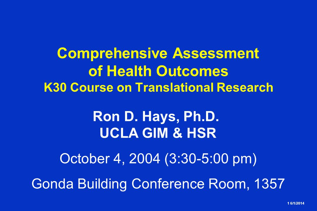 1 6/1/2014 Comprehensive Assessment of Health Outcomes K30 Course on Translational Research Ron D.