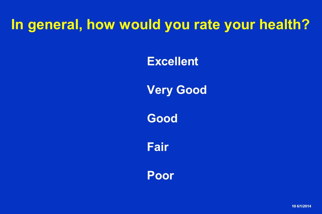 10 6/1/2014 In general, how would you rate your health Excellent Very Good Good Fair Poor