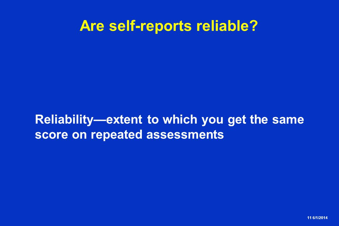 11 6/1/2014 Are self-reports reliable.