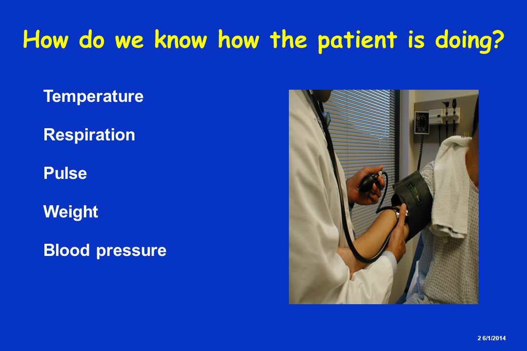 2 6/1/2014 How do we know how the patient is doing? Temperature Respiration Pulse Weight Blood pressure
