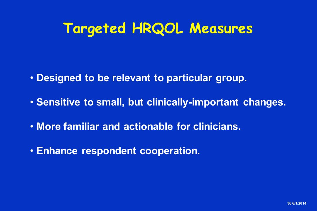 30 6/1/2014 Targeted HRQOL Measures Designed to be relevant to particular group.