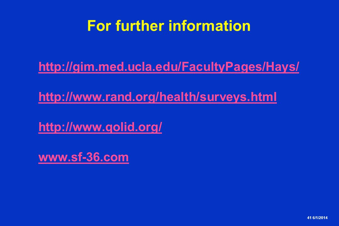 41 6/1/2014 For further information http://gim.med.ucla.edu/FacultyPages/Hays/ http://www.rand.org/health/surveys.html http://www.qolid.org/ www.sf-36.com