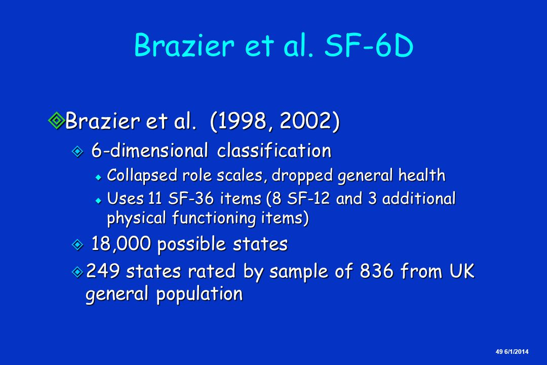49 6/1/2014 Brazier et al. SF-6D Brazier et al. (1998, 2002) Brazier et al. (1998, 2002) 6-dimensional classification 6-dimensional classification Col