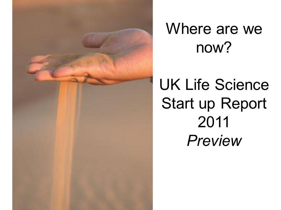 Where are we now? UK Life Science Start up Report 2011 Preview