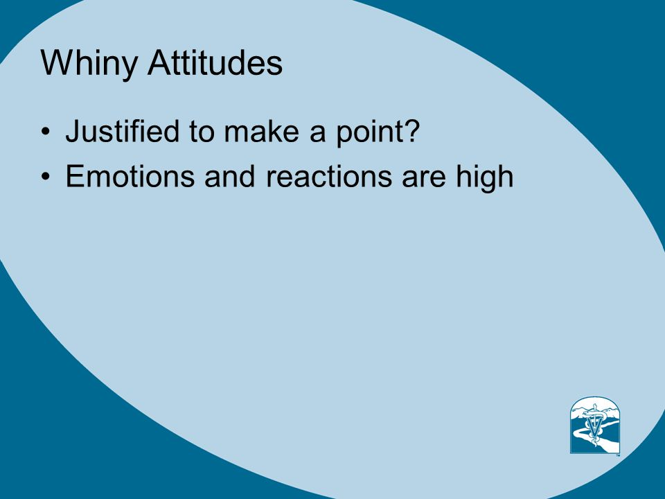 Whiny Attitudes Justified to make a point? Emotions and reactions are high