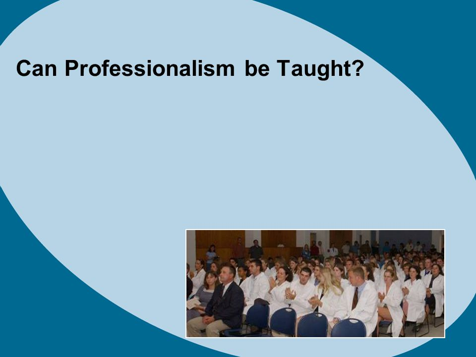 Can Professionalism be Taught?
