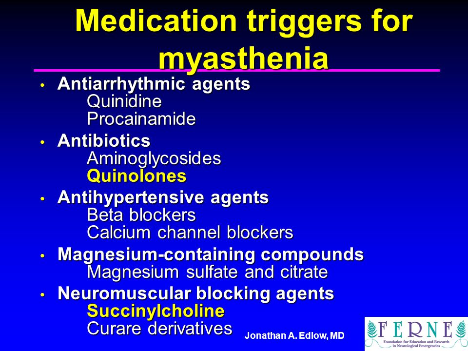Jonathan A. Edlow, MD Medication triggers for myasthenia Antiarrhythmic agents Quinidine Procainamide Antiarrhythmic agents Quinidine Procainamide Ant