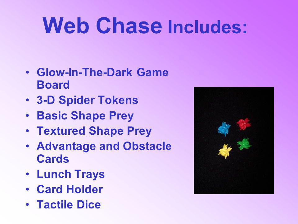 Web Chase Includes: Glow-In-The-Dark Game Board 3-D Spider Tokens Basic Shape Prey Textured Shape Prey Advantage and Obstacle Cards Lunch Trays Card Holder Tactile Dice