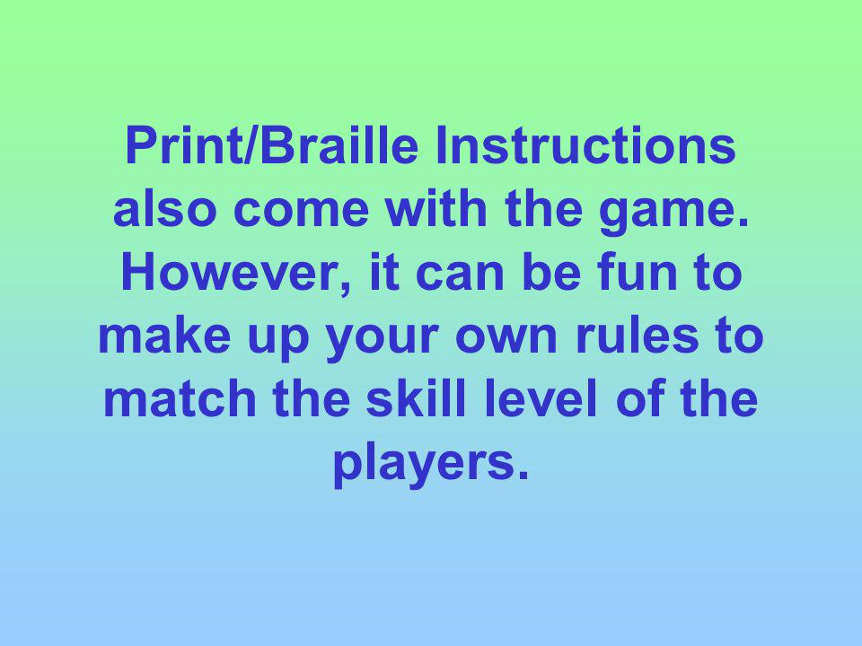Print/Braille Instructions also come with the game.