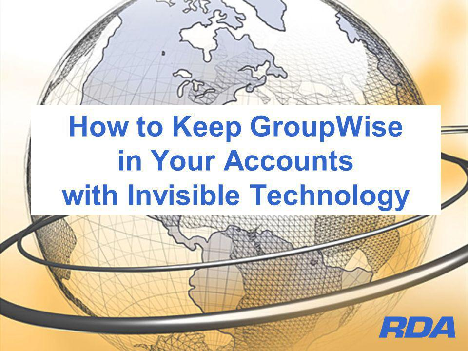 How to Keep GroupWise in Your Accounts with Invisible Technology