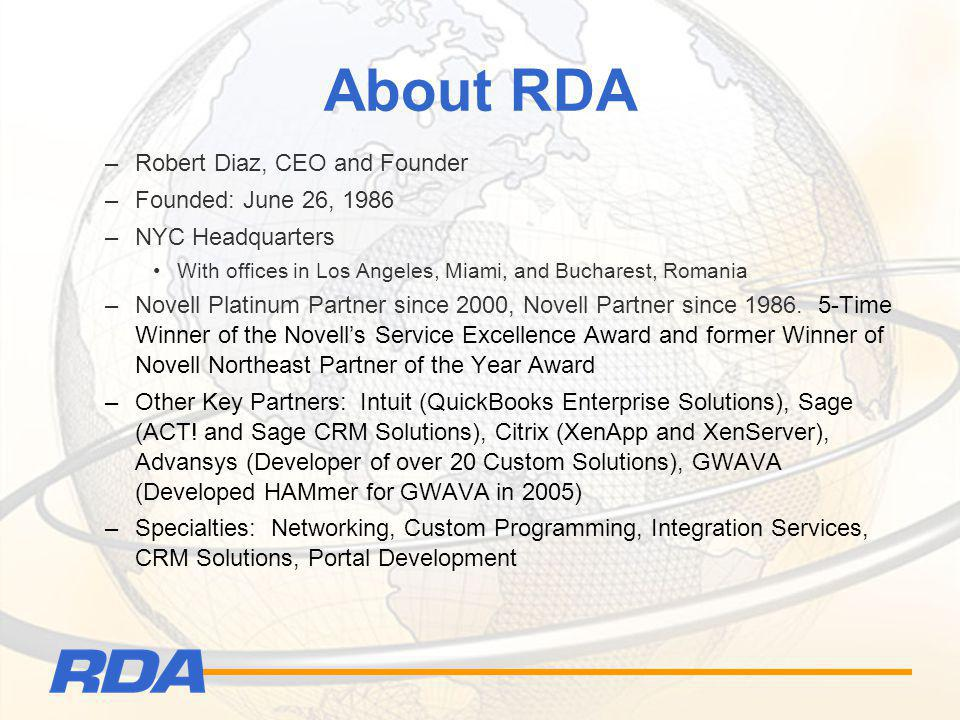 About RDA –Robert Diaz, CEO and Founder –Founded: June 26, 1986 –NYC Headquarters With offices in Los Angeles, Miami, and Bucharest, Romania –Novell P