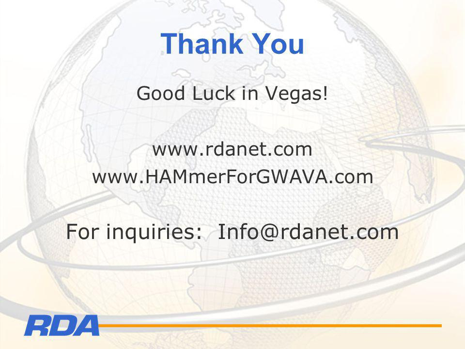 Thank You Good Luck in Vegas! www.rdanet.com www.HAMmerForGWAVA.com For inquiries: Info@rdanet.com