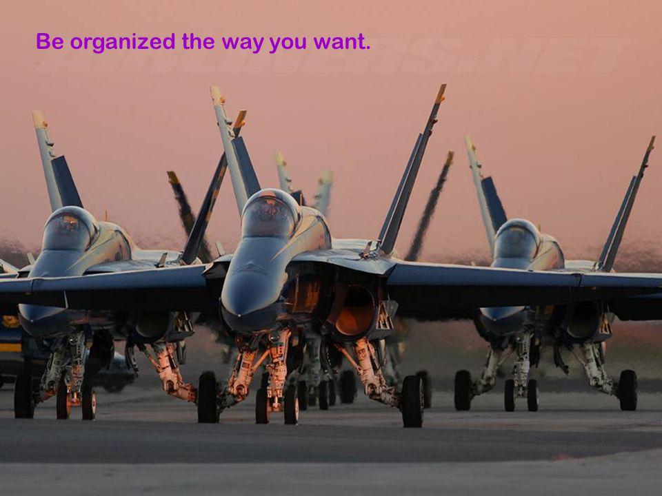 Be organized...