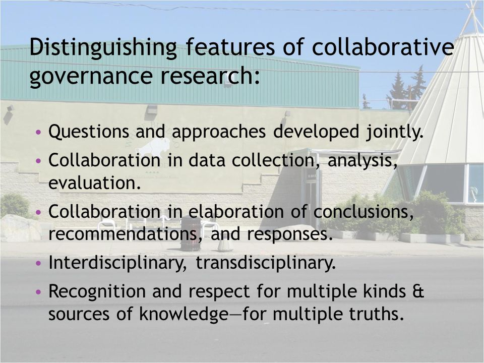 Distinguishing features of collaborative governance research: Questions and approaches developed jointly. Collaboration in data collection, analysis,