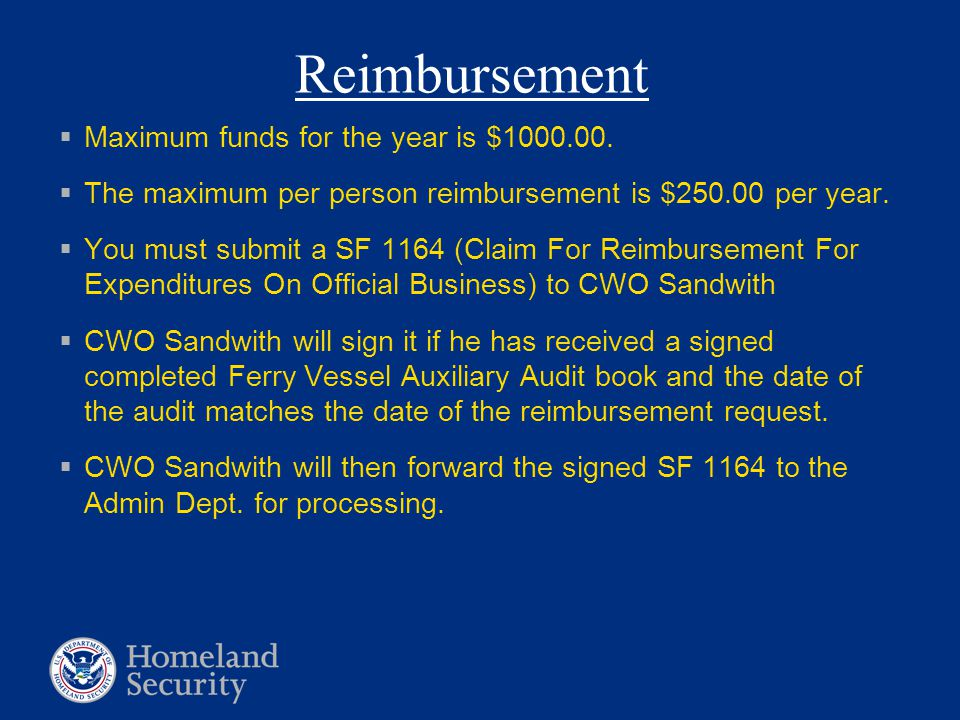 Reimbursement Maximum funds for the year is $1000.00. The maximum per person reimbursement is $250.00 per year. You must submit a SF 1164 (Claim For R