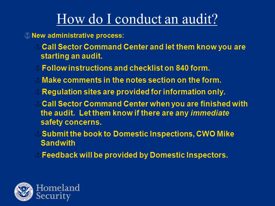 How do I conduct an audit? §New administrative process: ¦Call Sector Command Center and let them know you are starting an audit. ¦Follow instructions