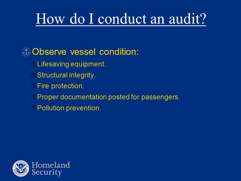 How do I conduct an audit. §Observe vessel condition: ¦Lifesaving equipment.