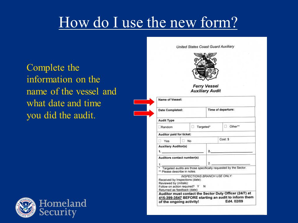How do I use the new form? Complete the information on the name of the vessel and what date and time you did the audit.