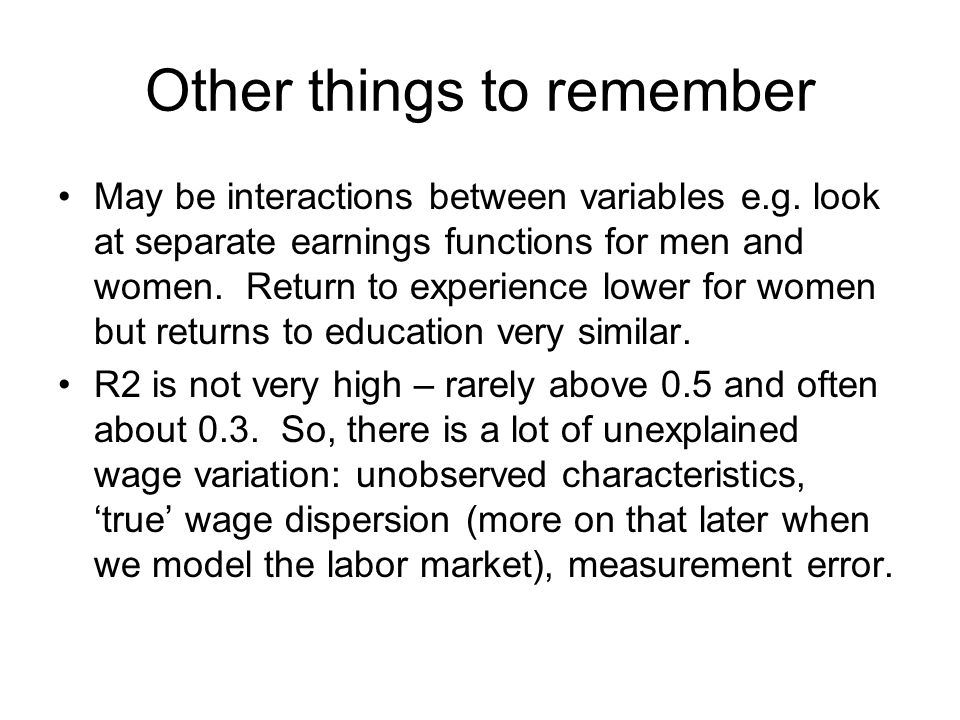 Other things to remember May be interactions between variables e.g.