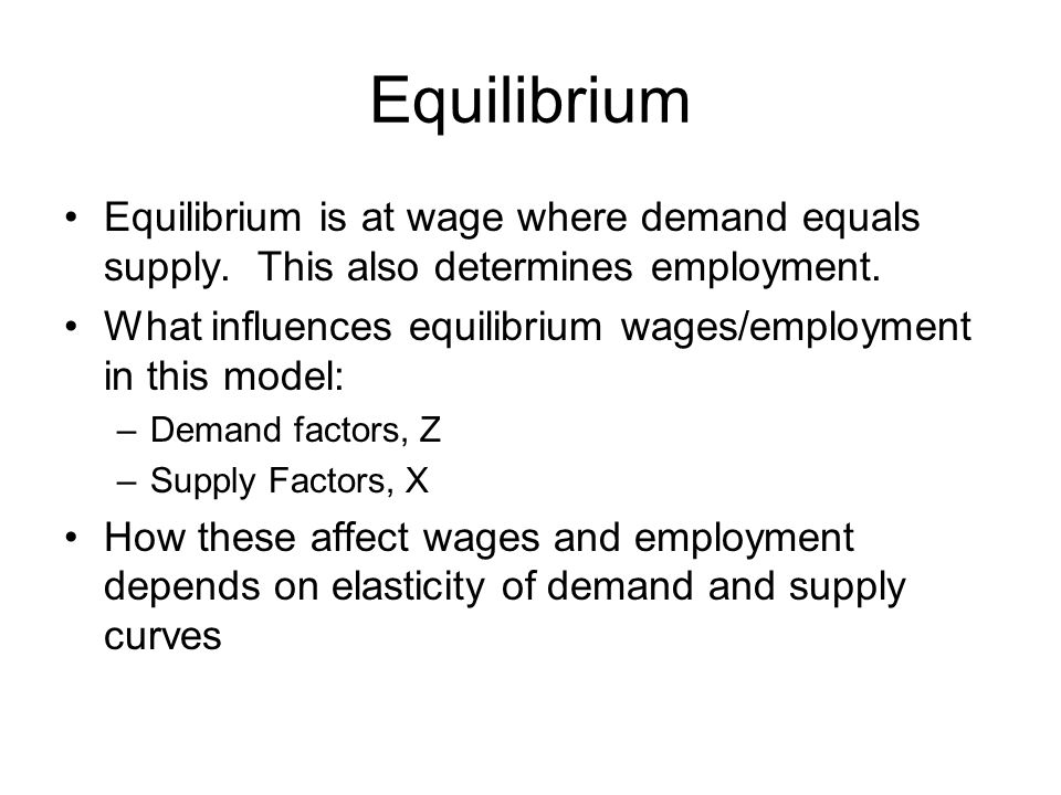 Equilibrium Equilibrium is at wage where demand equals supply.