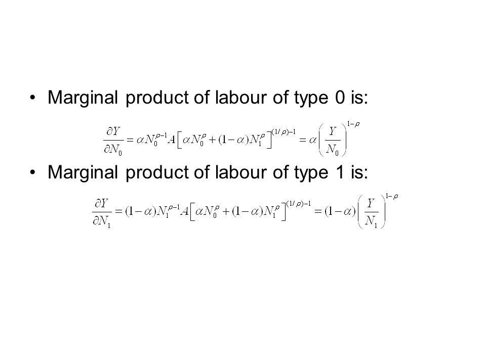 Marginal product of labour of type 0 is: Marginal product of labour of type 1 is: