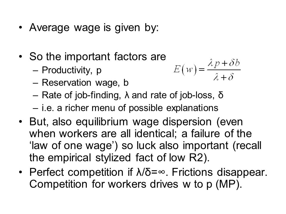 Average wage is given by: So the important factors are –Productivity, p –Reservation wage, b –Rate of job-finding, λ and rate of job-loss, δ –i.e.