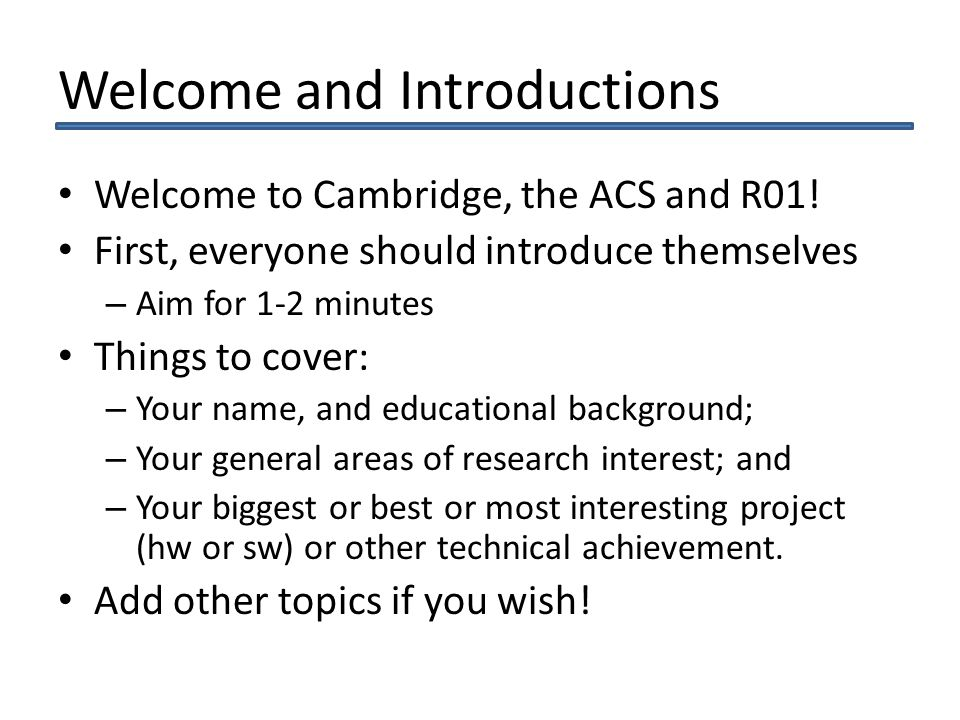 Welcome and Introductions Welcome to Cambridge, the ACS and R01.