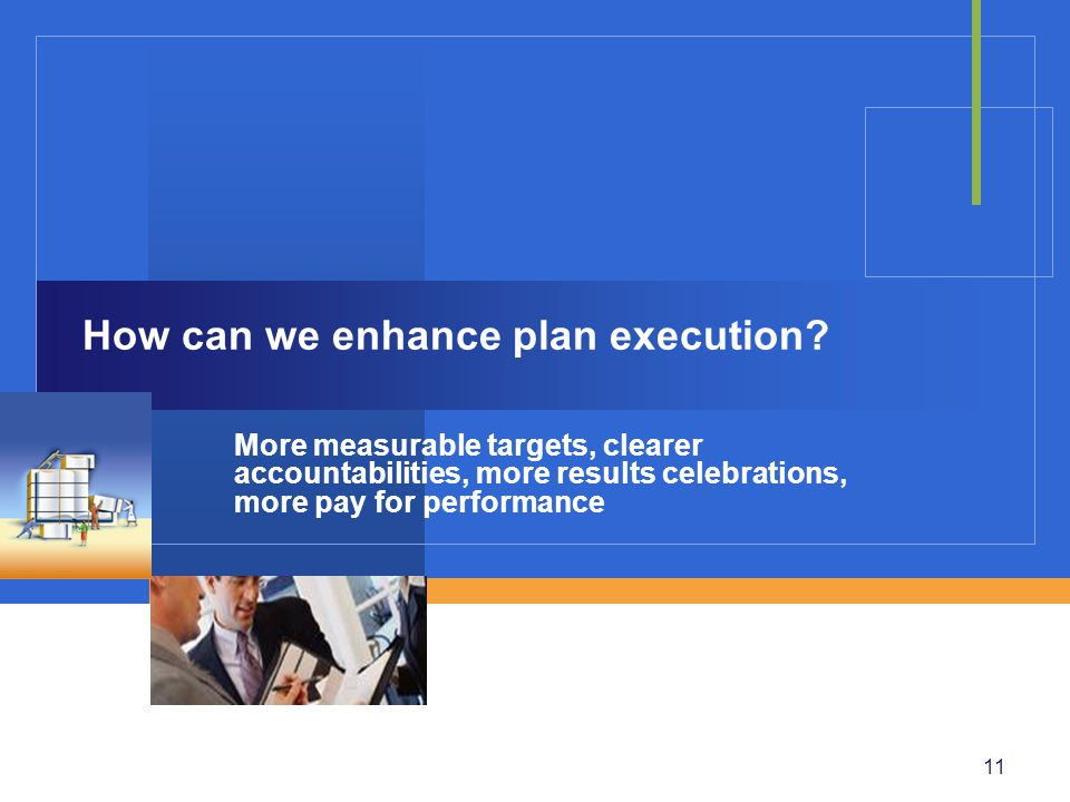 11 How can we enhance plan execution.