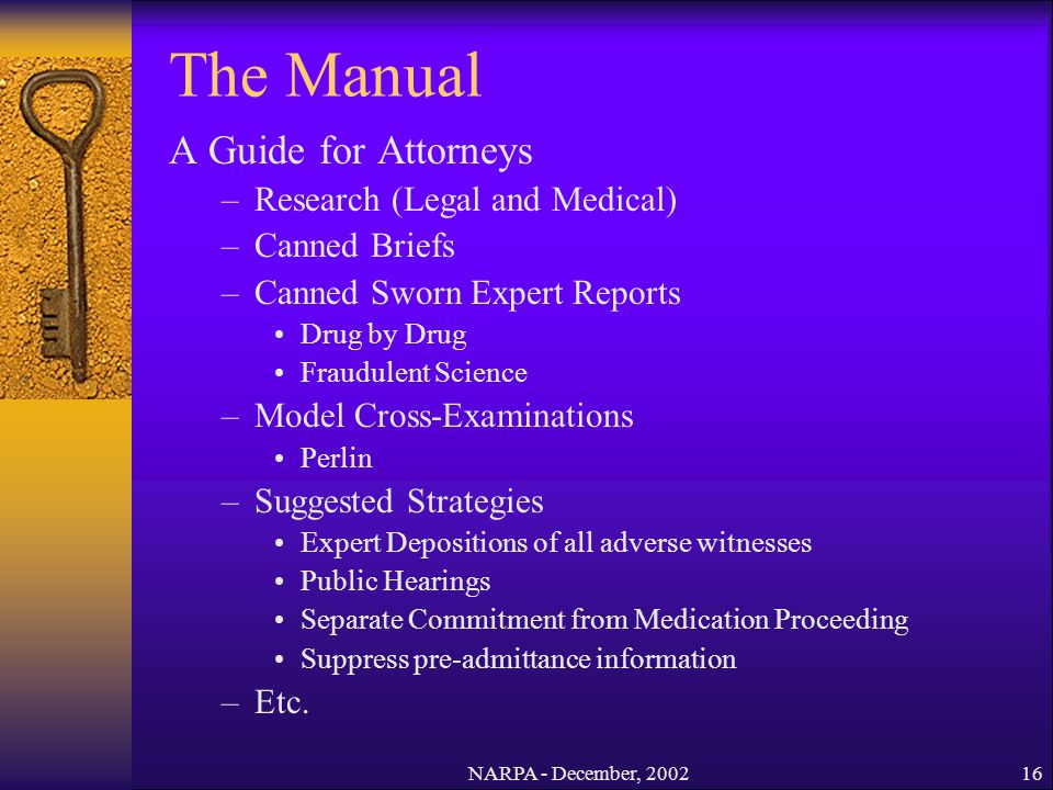NARPA - December, 200216 A Guide for Attorneys –Research (Legal and Medical) –Canned Briefs –Canned Sworn Expert Reports Drug by Drug Fraudulent Scien