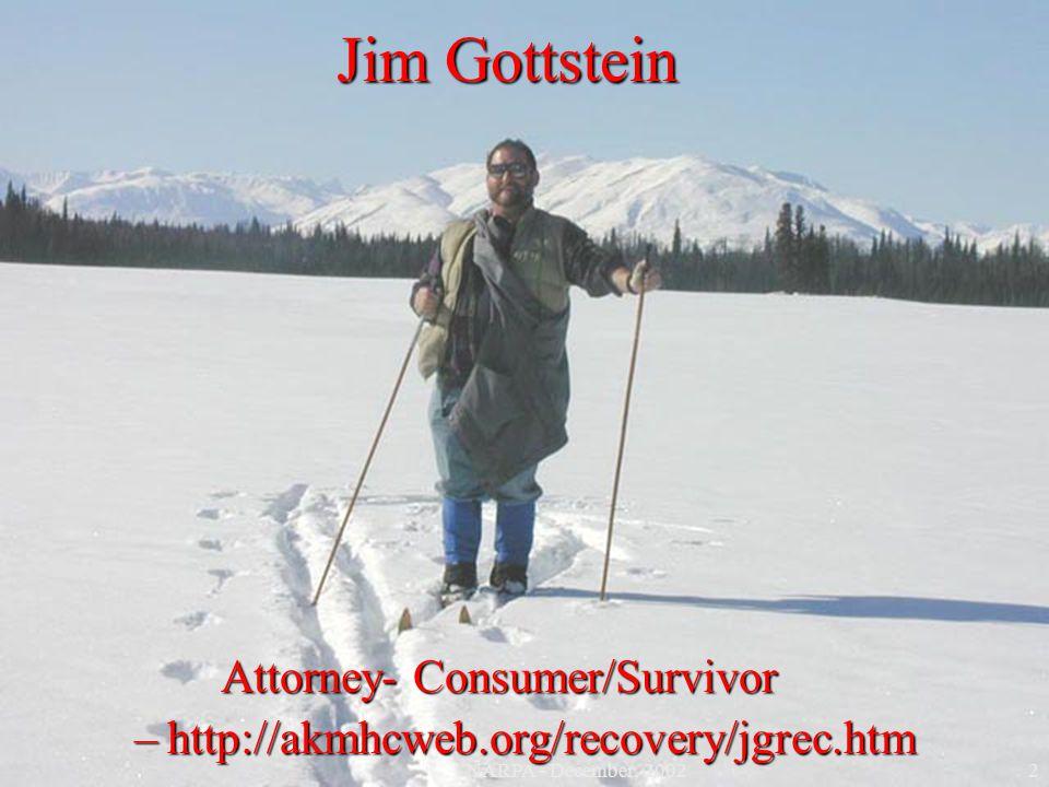 Jim Gottstein Attorney- Consumer/Survivor –http://akmhcweb.org/recovery/jgrec.htm 2NARPA - December, 2002