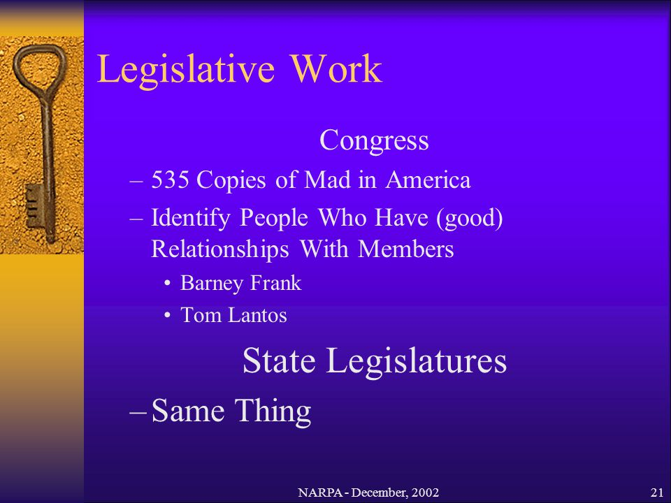 NARPA - December, 200221 Legislative Work Congress –535 Copies of Mad in America –Identify People Who Have (good) Relationships With Members Barney Fr