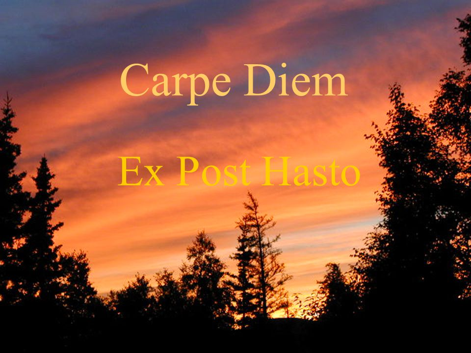 NARPA - December, 200222 Carpe Diem Ex Post Hasto