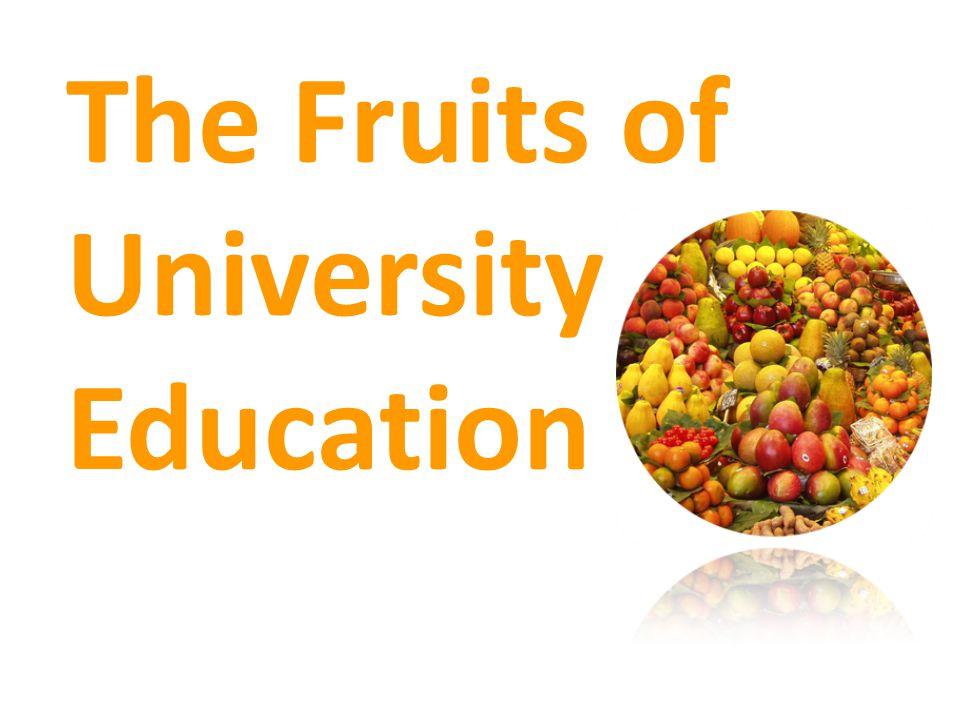 The Fruits of University Education