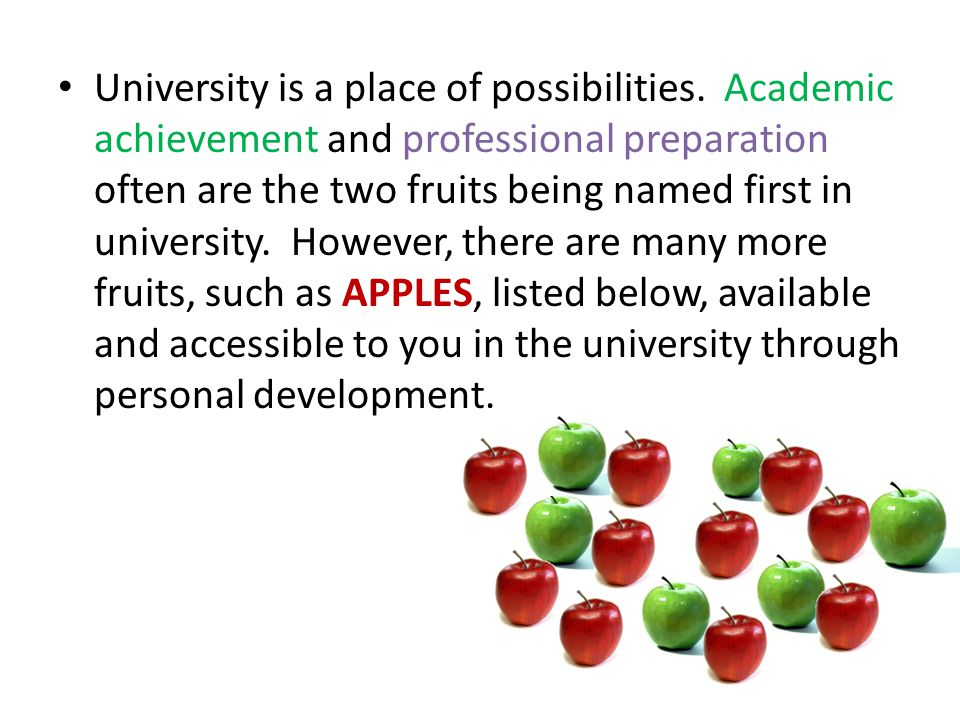 University is a place of possibilities. Academic achievement and professional preparation often are the two fruits being named first in university. Ho