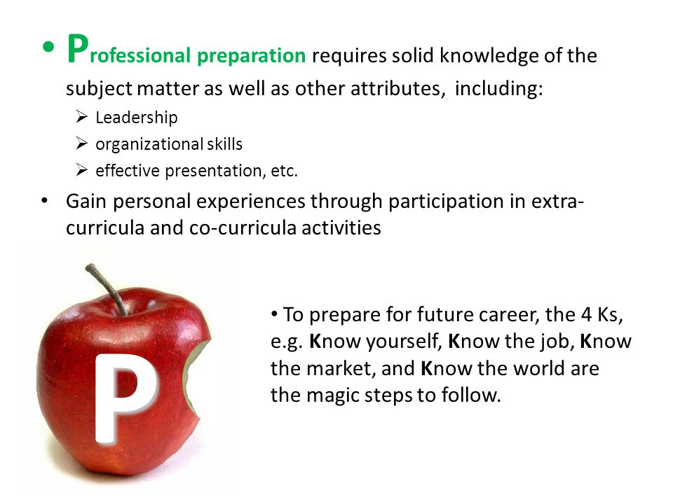P P rofessional preparation requires solid knowledge of the subject matter as well as other attributes, including: Leadership organizational skills ef