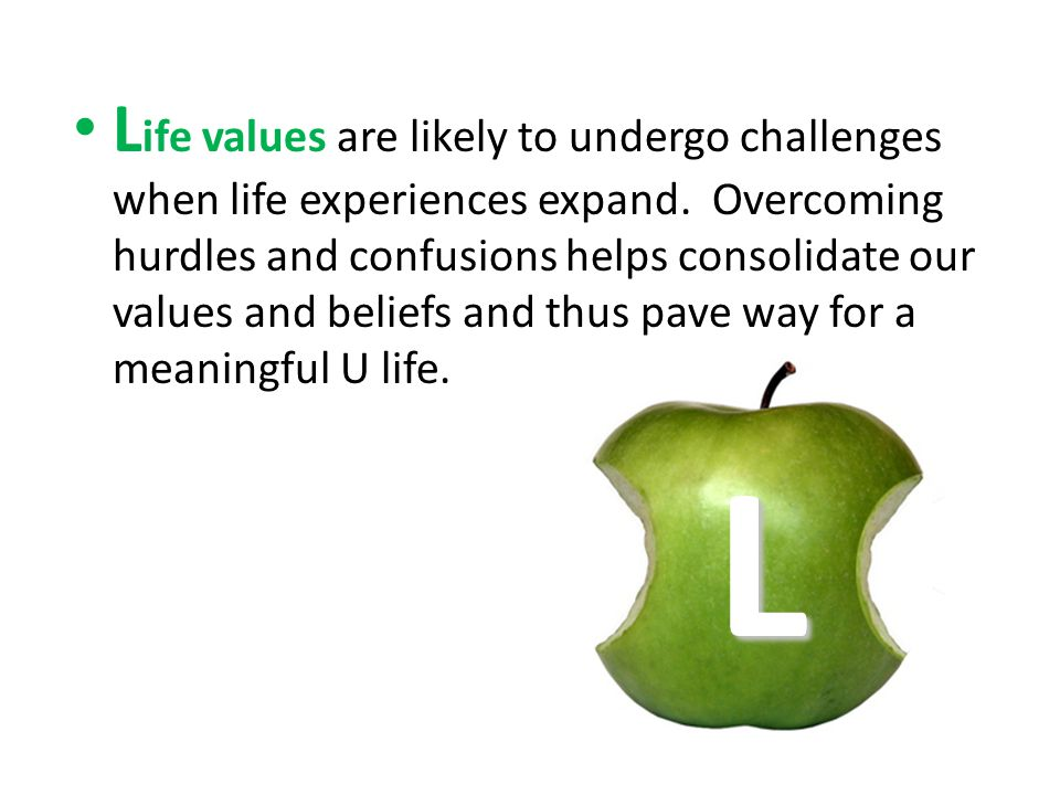 L ife values are likely to undergo challenges when life experiences expand.