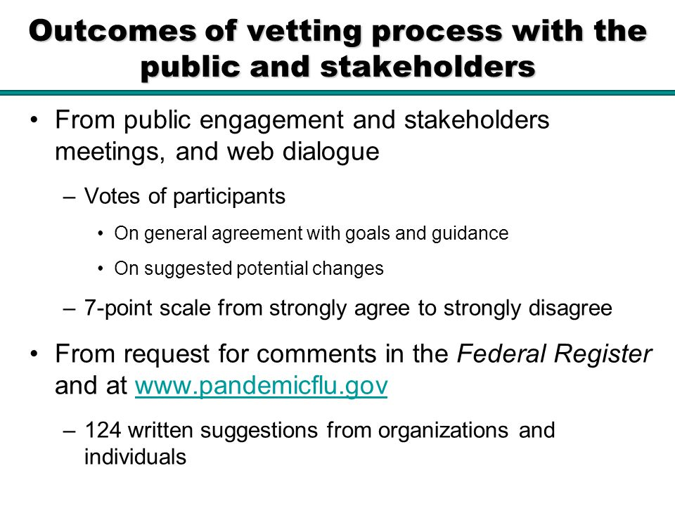 Outcomes of vetting process with the public and stakeholders From public engagement and stakeholders meetings, and web dialogue –Votes of participants