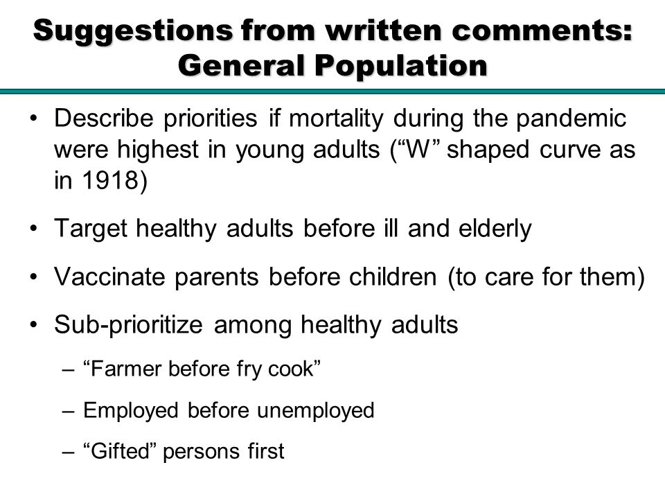 Suggestions from written comments: General Population Describe priorities if mortality during the pandemic were highest in young adults (W shaped curv