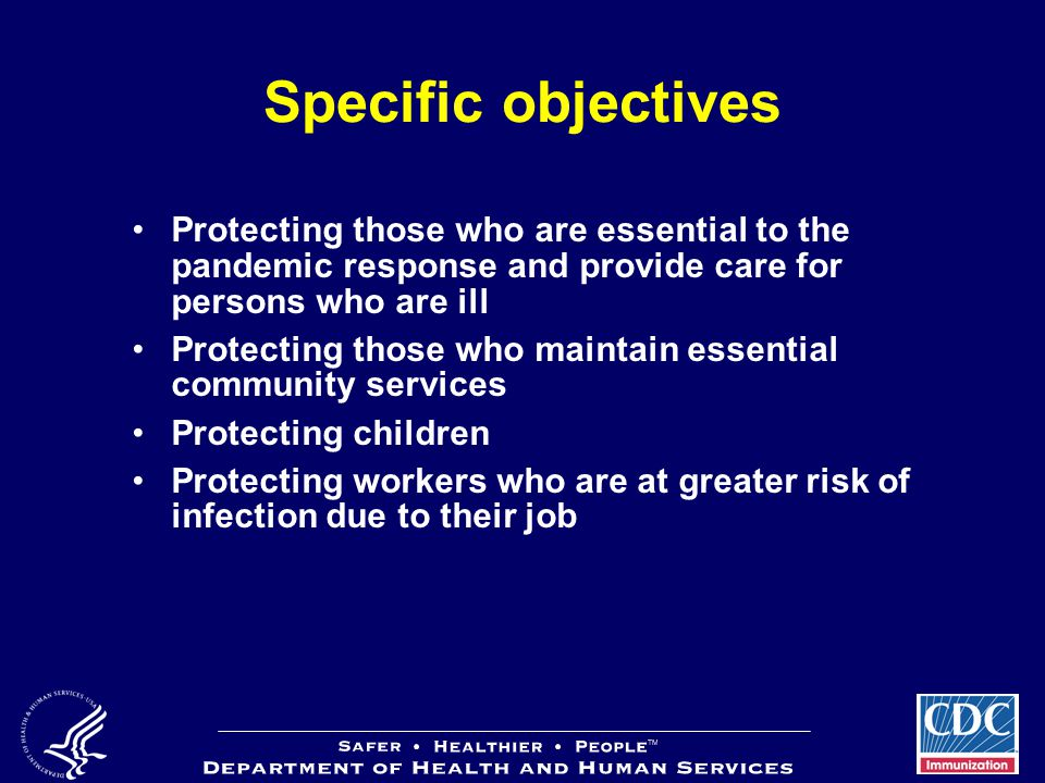Specific objectives Protecting those who are essential to the pandemic response and provide care for persons who are ill Protecting those who maintain