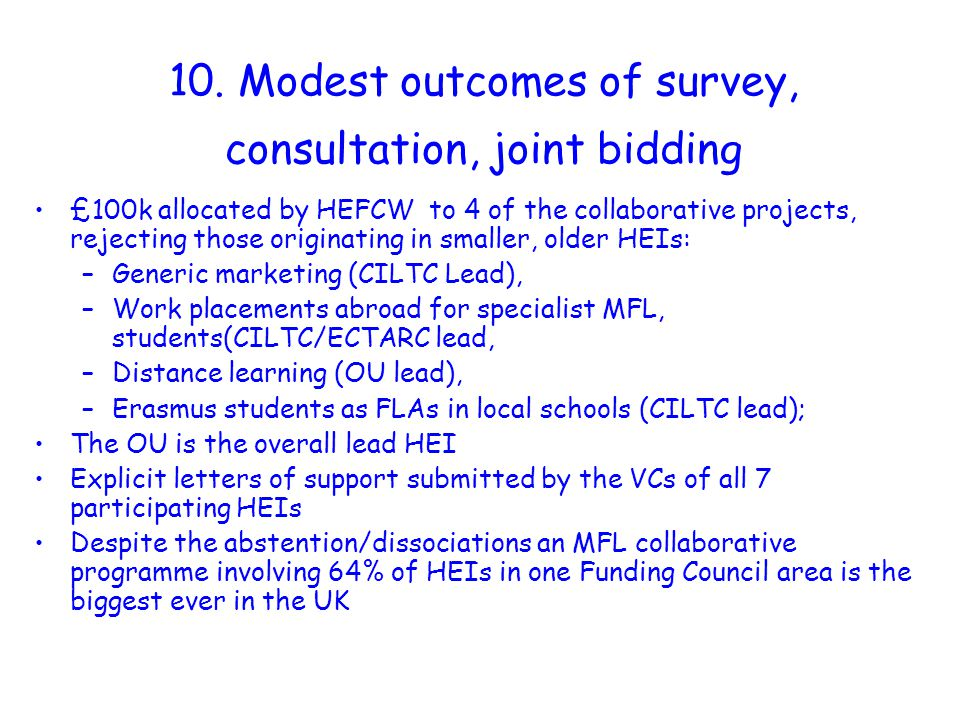 10. Modest outcomes of survey, consultation, joint bidding £100k allocated by HEFCW to 4 of the collaborative projects, rejecting those originating in