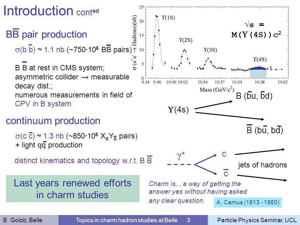 Introduction cont ed B. Golob, BelleTopics in charm hadron studies at Belle 3Particle Physics Seminar, UCL s = M( (4S))c 2 (4s) B (bu, bd) (b b) 1.1 n