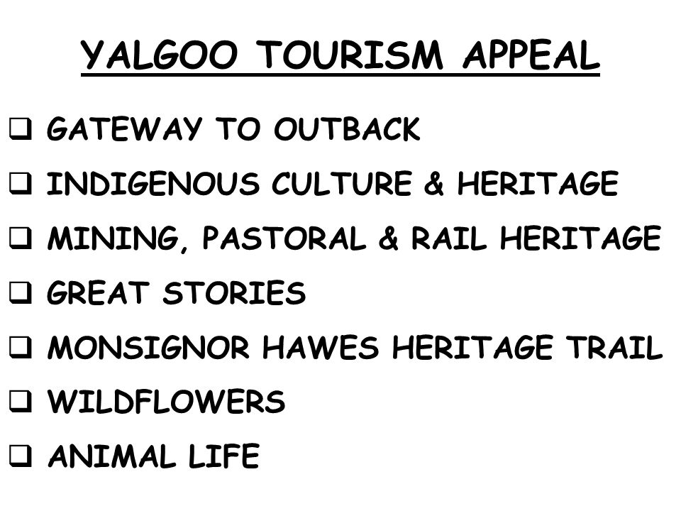 YALGOO TOURISM APPEAL GATEWAY TO OUTBACK INDIGENOUS CULTURE & HERITAGE MINING, PASTORAL & RAIL HERITAGE GREAT STORIES MONSIGNOR HAWES HERITAGE TRAIL WILDFLOWERS ANIMAL LIFE